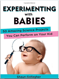 Experimenting With Babies 50 Amazing Science Projects You Can Perform On Your Child