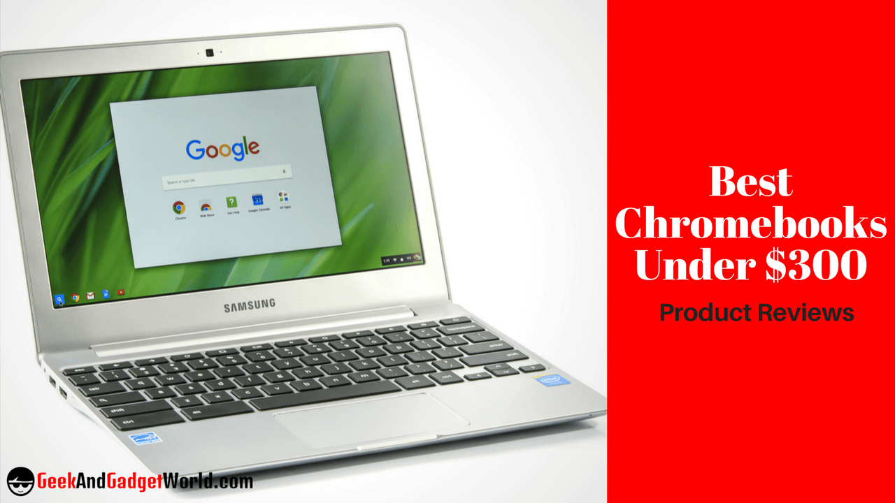 Looking for the Best Chromebook Under $300? Affordable