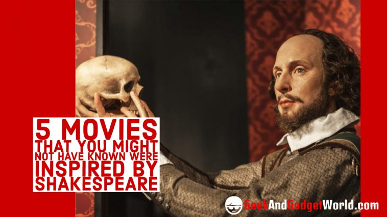 5 movies that you might not have known were inspired by shakespeare